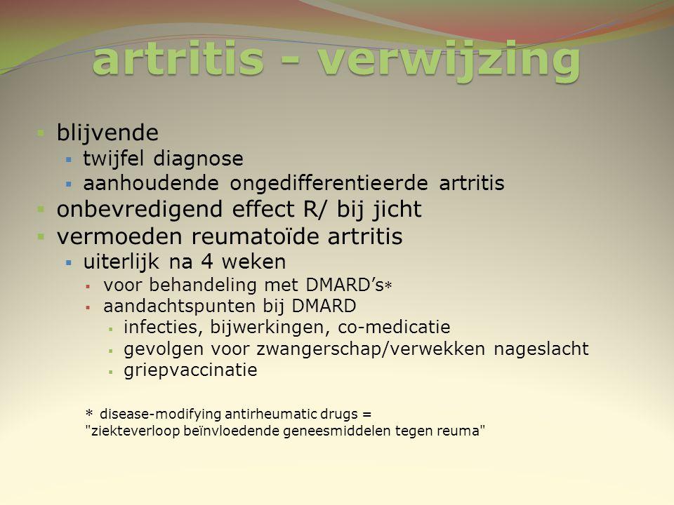 artritis - verwijzing  blijvende  twijfel diagnose  aanhoudende ongedifferentieerde artritis  onbevredigend effect R/ bij jicht  vermoeden reumat
