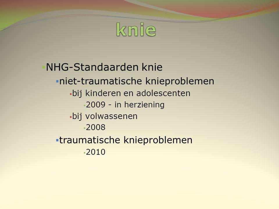  NHG-Standaarden knie  niet-traumatische knieproblemen  bij kinderen en adolescenten  2009 - in herziening  bij volwassenen  2008  traumatische