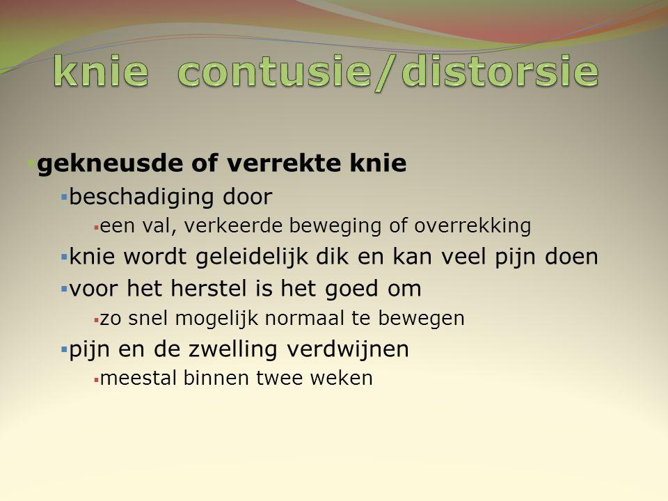  gekneusde of verrekte knie  beschadiging door  een val, verkeerde beweging of overrekking  knie wordt geleidelijk dik en kan veel pijn doen  voo