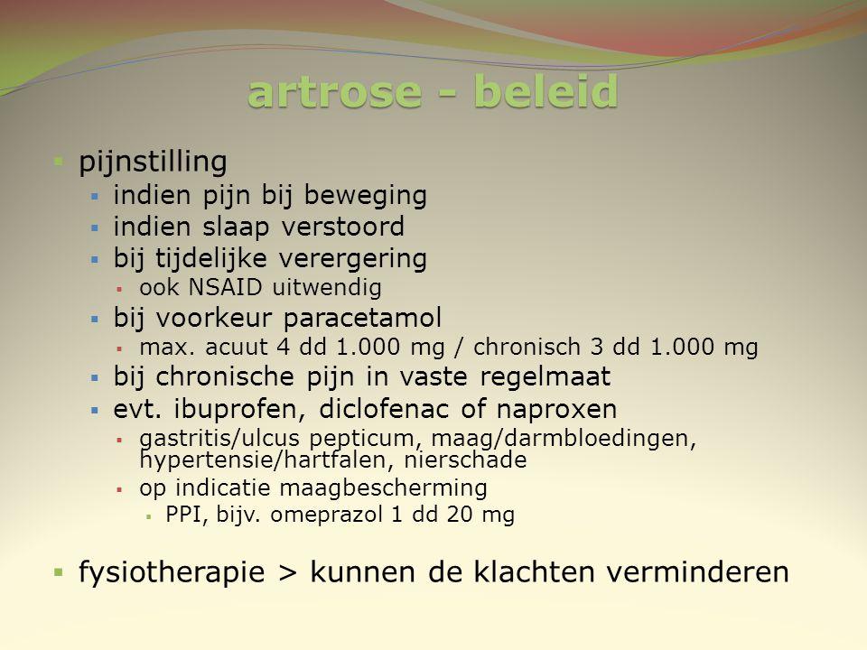 artrose - beleid  pijnstilling  indien pijn bij beweging  indien slaap verstoord  bij tijdelijke verergering  ook NSAID uitwendig  bij voorkeur