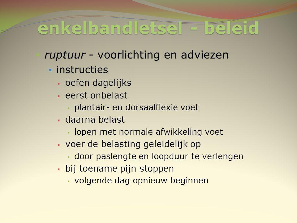 enkelbandletsel - beleid  ruptuur - voorlichting en adviezen  instructies  oefen dagelijks  eerst onbelast  plantair- en dorsaalflexie voet  daa