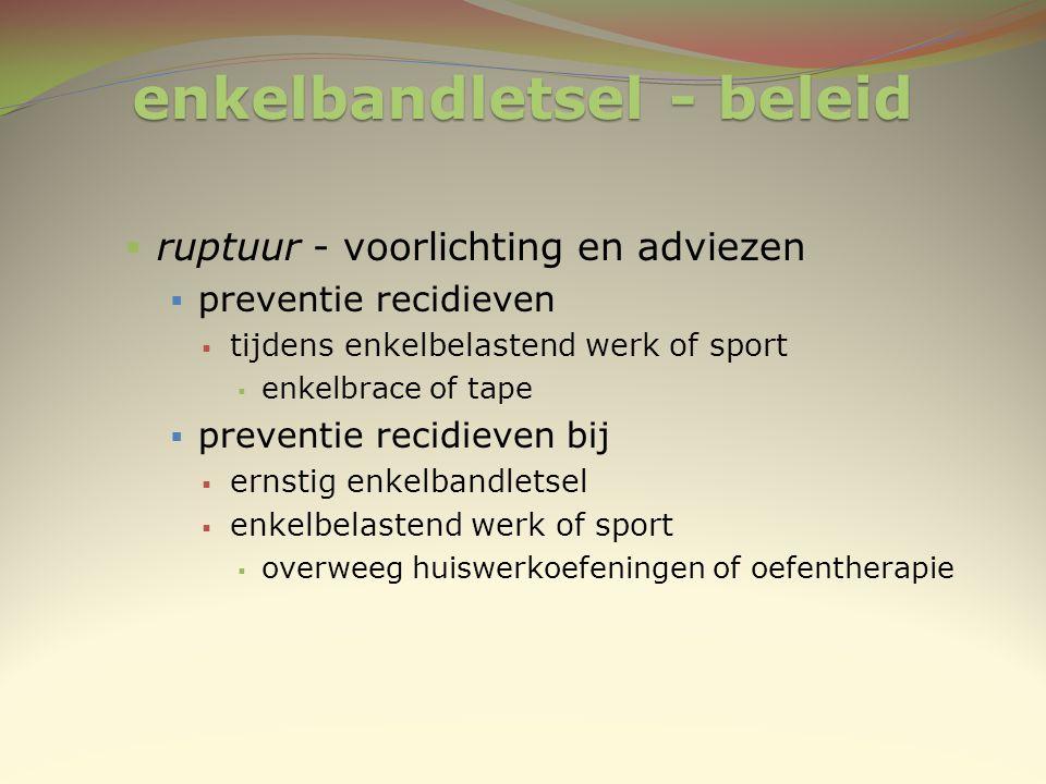 enkelbandletsel - beleid  ruptuur - voorlichting en adviezen  preventie recidieven  tijdens enkelbelastend werk of sport  enkelbrace of tape  pre