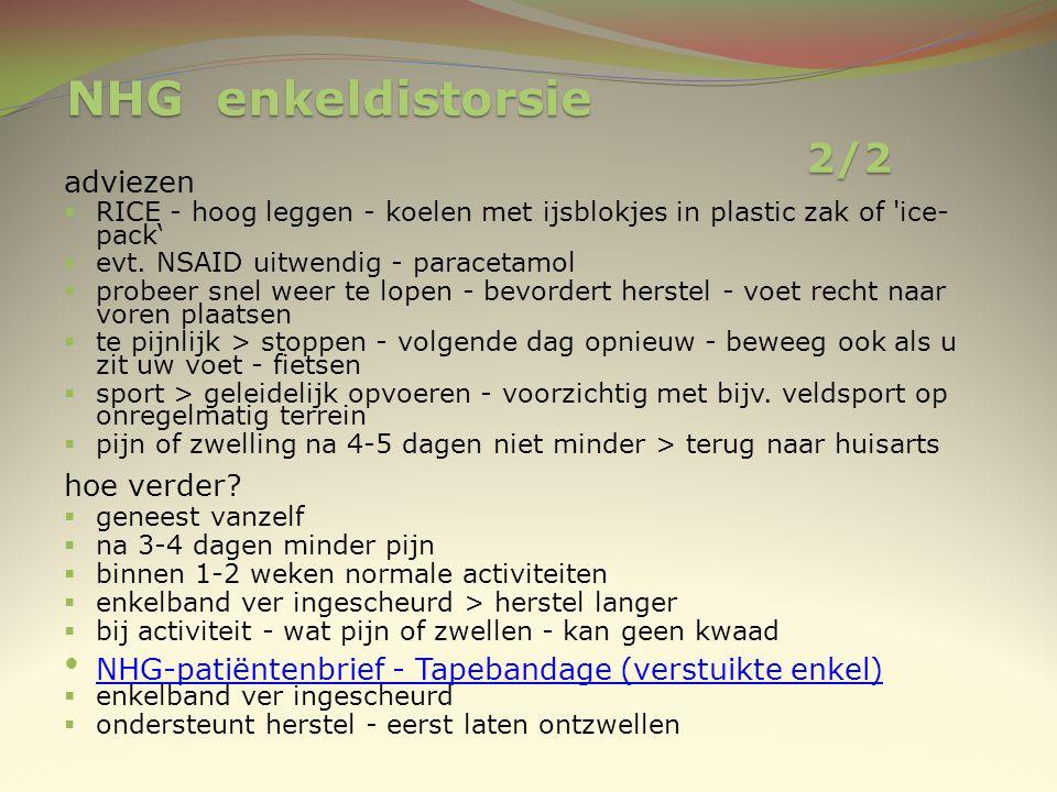 NHG enkeldistorsie 2/2 adviezen  RICE - hoog leggen - koelen met ijsblokjes in plastic zak of 'ice- pack'  evt. NSAID uitwendig - paracetamol  prob