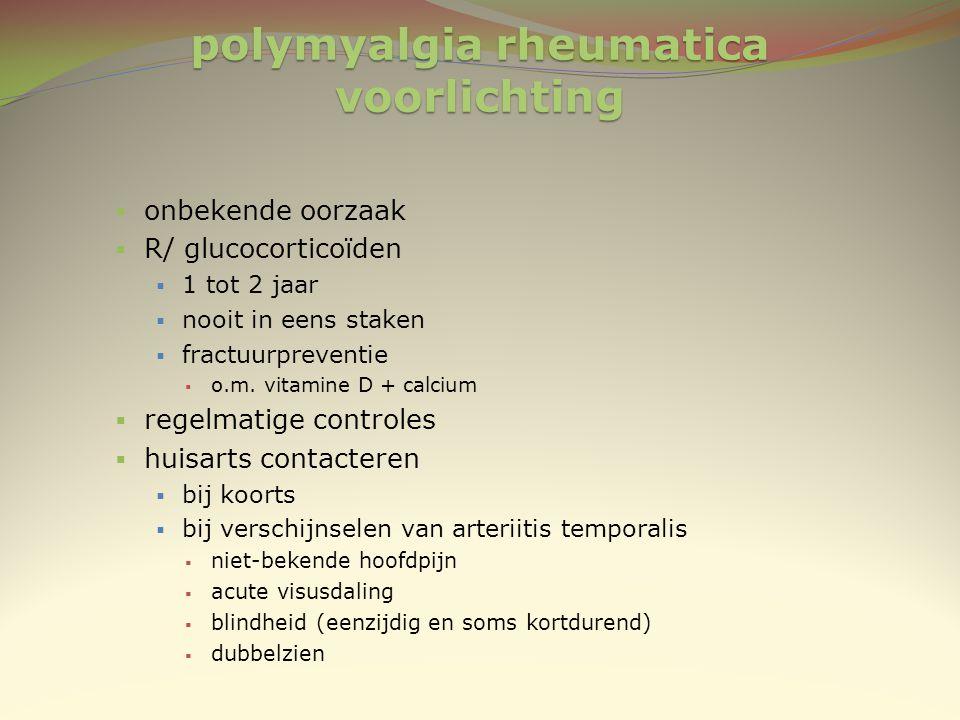 polymyalgia rheumatica voorlichting  onbekende oorzaak  R/ glucocorticoïden  1 tot 2 jaar  nooit in eens staken  fractuurpreventie  o.m. vitamin