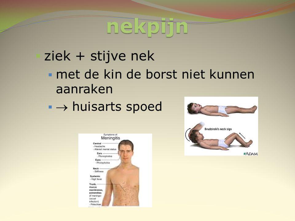 nekpijn  ziek + stijve nek  met de kin de borst niet kunnen aanraken   huisarts spoed