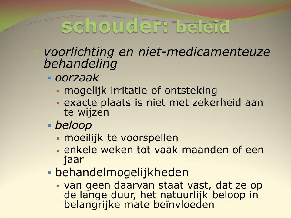 schouder: beleid  voorlichting en niet-medicamenteuze behandeling  oorzaak  mogelijk irritatie of ontsteking  exacte plaats is niet met zekerheid