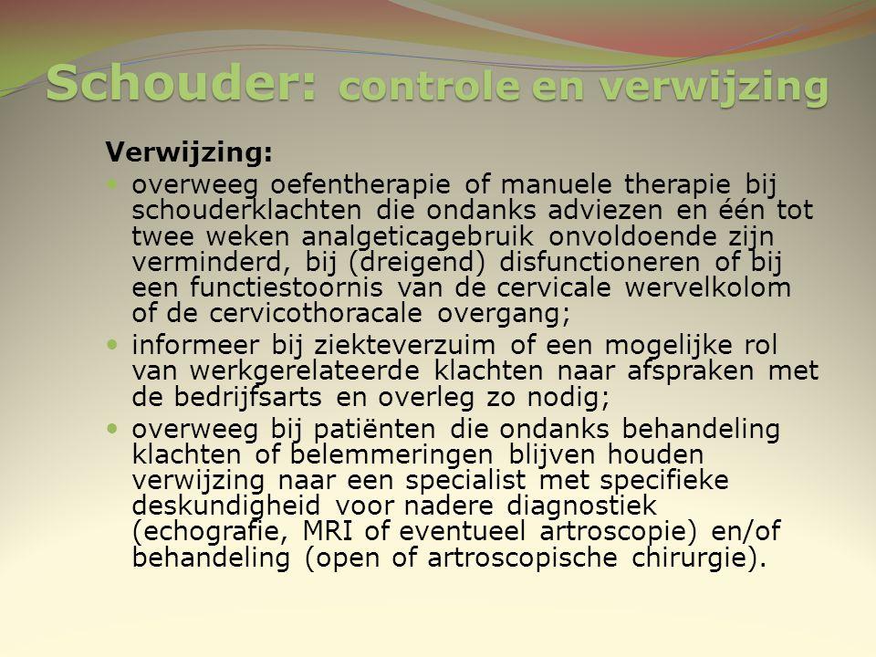 Schouder: controle en verwijzing Verwijzing: overweeg oefentherapie of manuele therapie bij schouderklachten die ondanks adviezen en één tot twee weke
