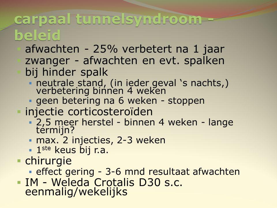 carpaal tunnelsyndroom - beleid  afwachten - 25% verbetert na 1 jaar  zwanger - afwachten en evt. spalken  bij hinder spalk  neutrale stand, (in i