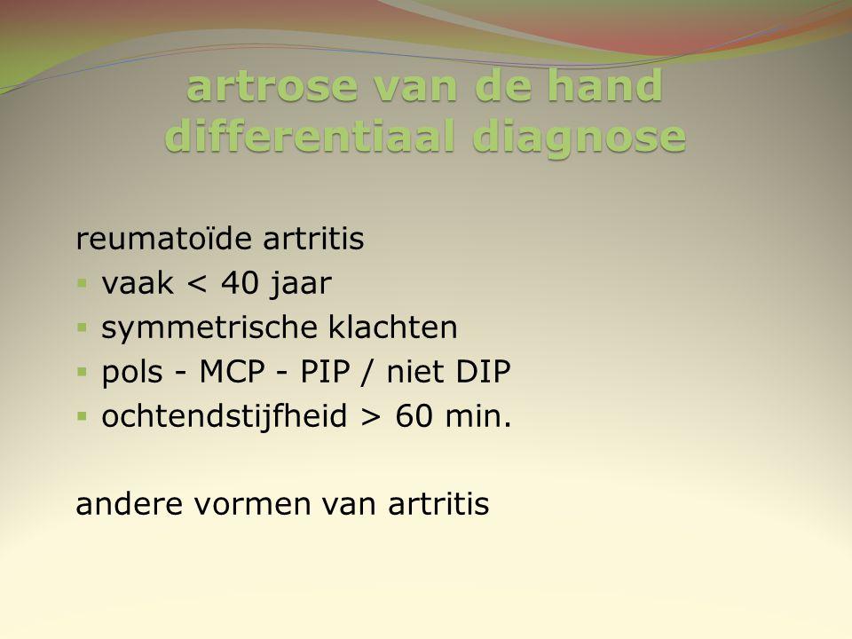 artrose van de hand differentiaal diagnose reumatoïde artritis  vaak < 40 jaar  symmetrische klachten  pols - MCP - PIP / niet DIP  ochtendstijfhe