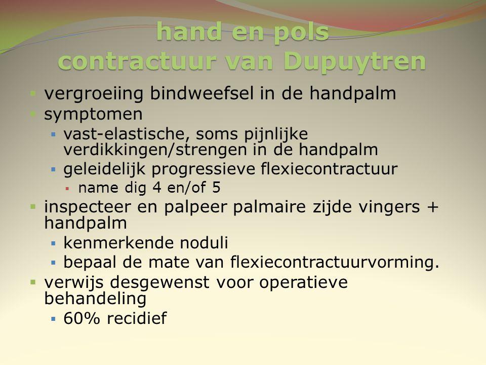  vergroeiing bindweefsel in de handpalm  symptomen  vast-elastische, soms pijnlijke verdikkingen/strengen in de handpalm  geleidelijk progressieve