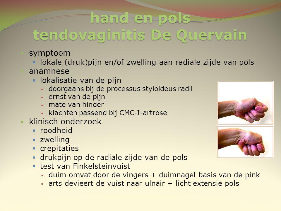 hand en pols tendovaginitis De Quervain  symptoom  lokale (druk)pijn en/of zwelling aan radiale zijde van pols  anamnese  lokalisatie van de pijn