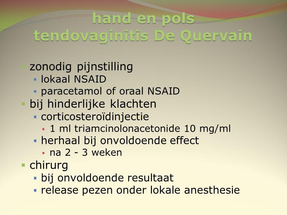 hand en pols tendovaginitis De Quervain  zonodig pijnstilling  lokaal NSAID  paracetamol of oraal NSAID  bij hinderlijke klachten  corticosteroïd