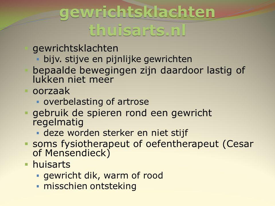 gewrichtsklachten thuisarts.nl  gewrichtsklachten  bijv. stijve en pijnlijke gewrichten  bepaalde bewegingen zijn daardoor lastig of lukken niet me