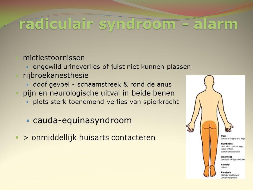 radiculair syndroom - alarm  mictiestoornissen  ongewild urineverlies of juist niet kunnen plassen  rijbroekanesthesie  doof gevoel - schaamstreek