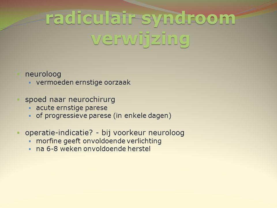 radiculair syndroom verwijzing  neuroloog  vermoeden ernstige oorzaak  spoed naar neurochirurg  acute ernstige parese  of progressieve parese (in