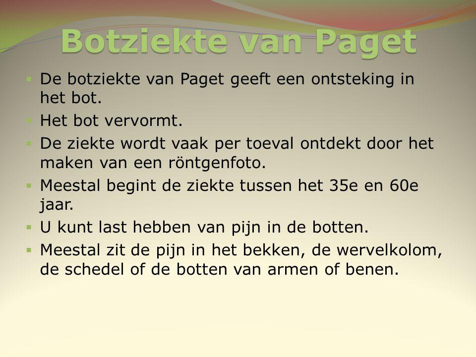 Botziekte van Paget  De botziekte van Paget geeft een ontsteking in het bot.  Het bot vervormt.  De ziekte wordt vaak per toeval ontdekt door het m