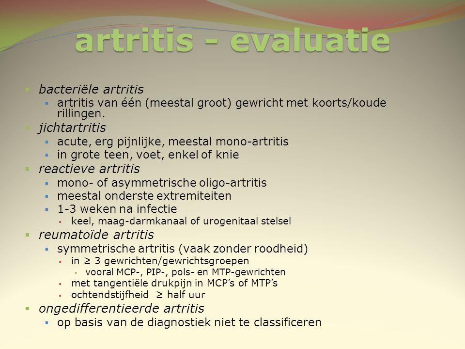 artritis - evaluatie  bacteriële artritis  artritis van één (meestal groot) gewricht met koorts/koude rillingen.  jichtartritis  acute, erg pijnli