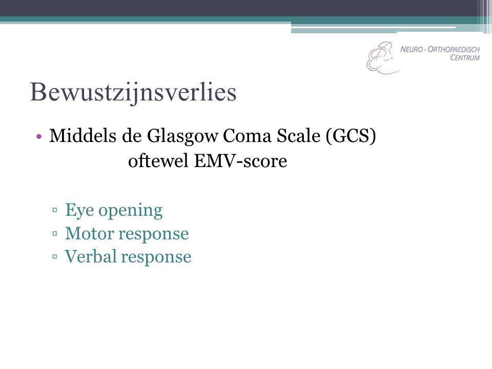 Bewustzijnsverlies Middels de Glasgow Coma Scale (GCS) oftewel EMV-score ▫Eye opening ▫Motor response ▫Verbal response