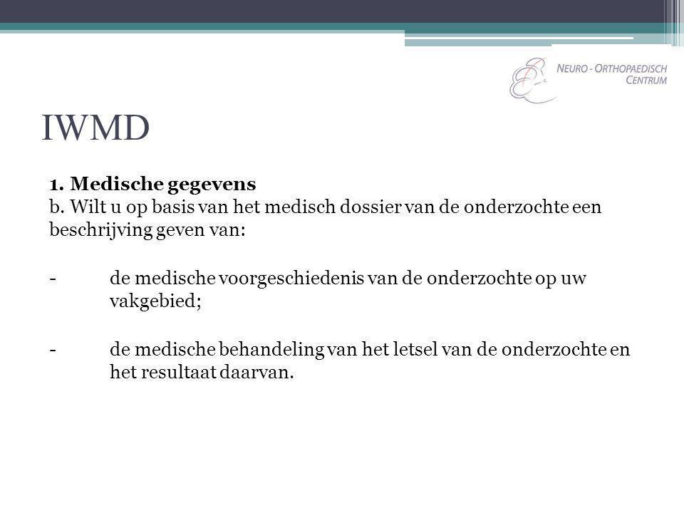 IWMD 1. Medische gegevens b. Wilt u op basis van het medisch dossier van de onderzochte een beschrijving geven van: -de medische voorgeschiedenis van