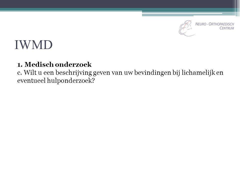 IWMD 1. Medisch onderzoek c. Wilt u een beschrijving geven van uw bevindingen bij lichamelijk en eventueel hulponderzoek?