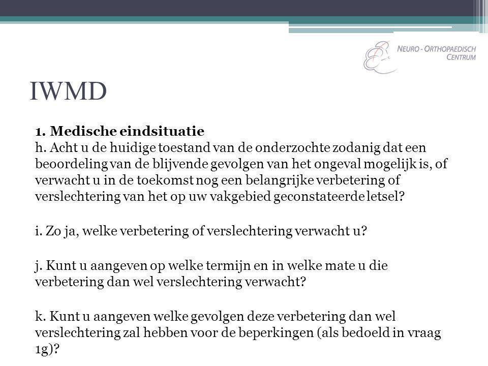 IWMD 1. Medische eindsituatie h. Acht u de huidige toestand van de onderzochte zodanig dat een beoordeling van de blijvende gevolgen van het ongeval m