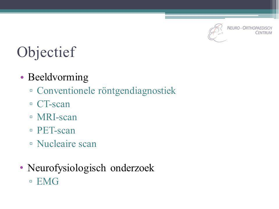 Objectief Beeldvorming ▫ Conventionele röntgendiagnostiek ▫ CT-scan ▫ MRI-scan ▫ PET-scan ▫ Nucleaire scan Neurofysiologisch onderzoek ▫ EMG