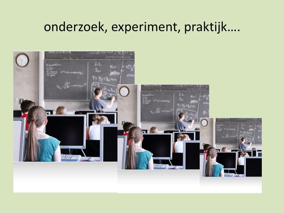 onderzoek, experiment, praktijk….