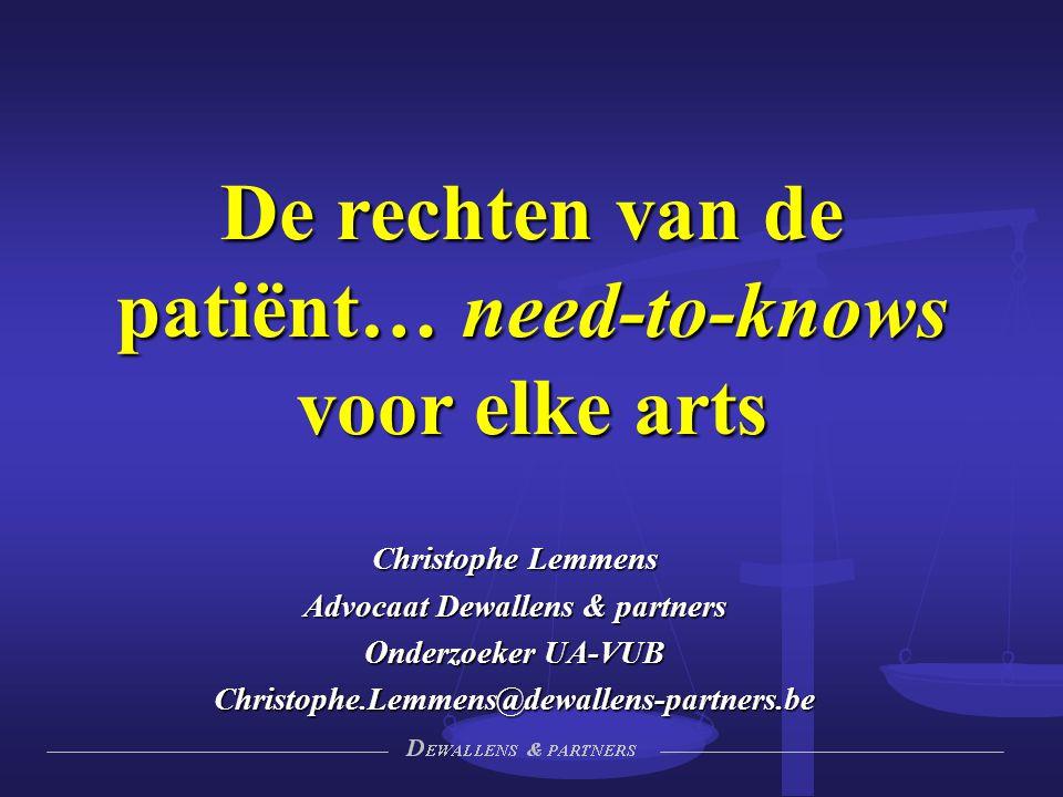 Christophe Lemmens Advocaat Dewallens & partners Onderzoeker UA-VUB Christophe.Lemmens@dewallens-partners.be De rechten van de patiënt… need-to-knows