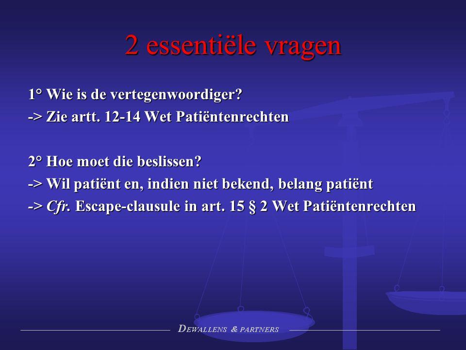 2 essentiële vragen 1° Wie is de vertegenwoordiger? -> Zie artt. 12-14 Wet Patiëntenrechten 2° Hoe moet die beslissen? -> Wil patiënt en, indien niet