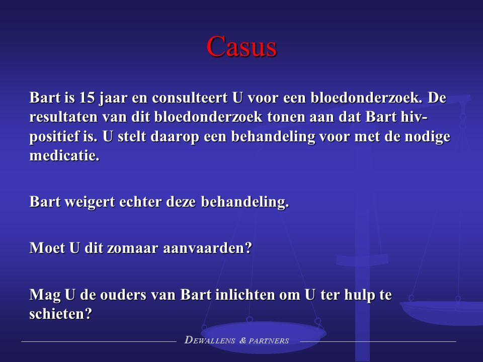 Casus Bart is 15 jaar en consulteert U voor een bloedonderzoek. De resultaten van dit bloedonderzoek tonen aan dat Bart hiv- positief is. U stelt daar