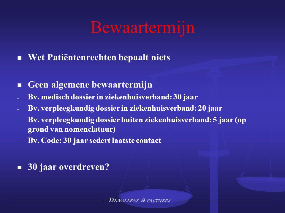 Bewaartermijn Wet Patiëntenrechten bepaalt niets Geen algemene bewaartermijn - - Bv. medisch dossier in ziekenhuisverband: 30 jaar - - Bv. verpleegkun