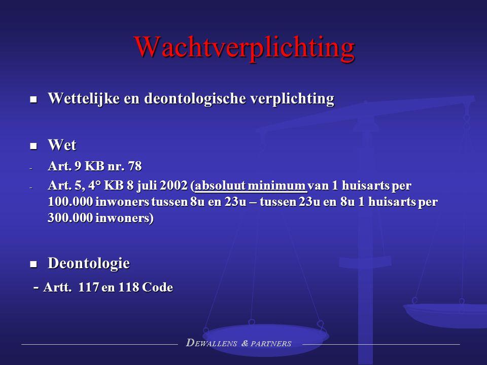 Wachtverplichting Wettelijke en deontologische verplichting Wettelijke en deontologische verplichting Wet Wet - Art. 9 KB nr. 78 - Art. 5, 4° KB 8 jul