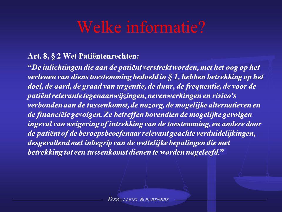 """Welke informatie? Art. 8, § 2 Wet Patiëntenrechten: """"De inlichtingen die aan de patiënt verstrekt worden, met het oog op het verlenen van diens toeste"""