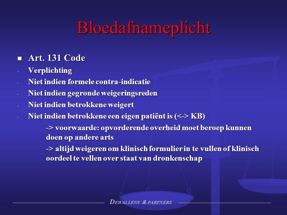 Bloedafnameplicht Art. 131 Code Art. 131 Code - Verplichting - Niet indien formele contra-indicatie - Niet indien gegronde weigeringsreden - Niet indi