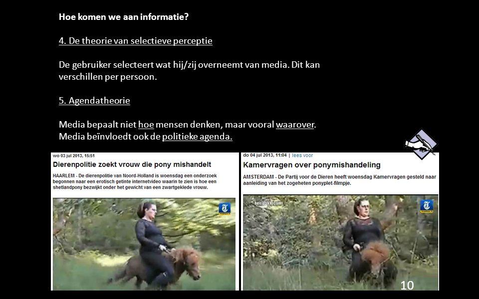Hoe komen we aan informatie? 4. De theorie van selectieve perceptie De gebruiker selecteert wat hij/zij overneemt van media. Dit kan verschillen per p