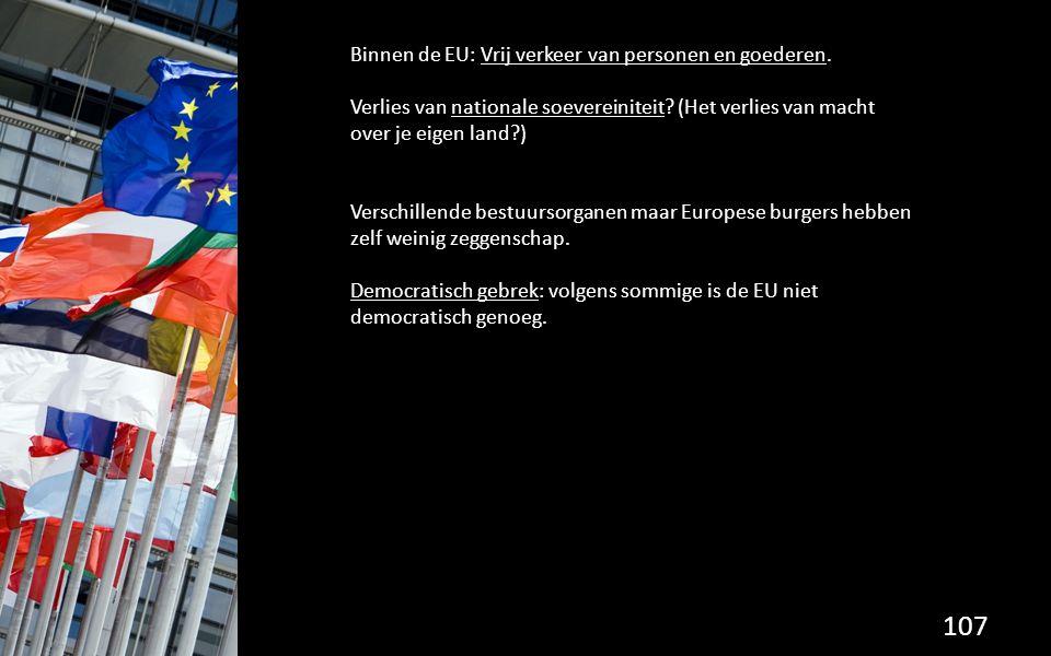 107 Binnen de EU: Vrij verkeer van personen en goederen. Verlies van nationale soevereiniteit? (Het verlies van macht over je eigen land?) Verschillen