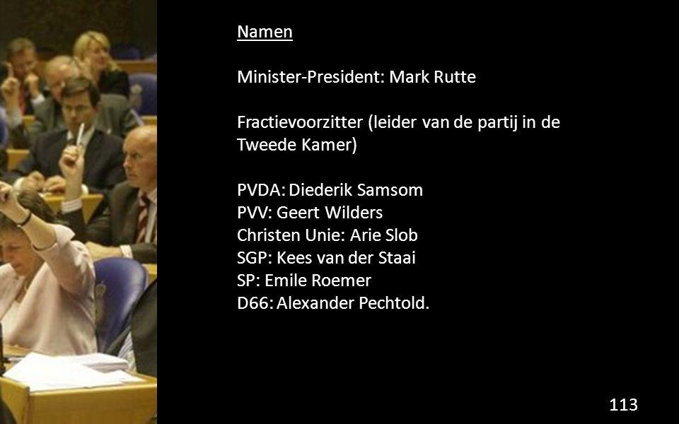 Namen Minister-President: Mark Rutte Fractievoorzitter (leider van de partij in de Tweede Kamer) PVDA: Diederik Samsom PVV: Geert Wilders Christen Unie: Arie Slob SGP: Kees van der Staai SP: Emile Roemer D66: Alexander Pechtold.