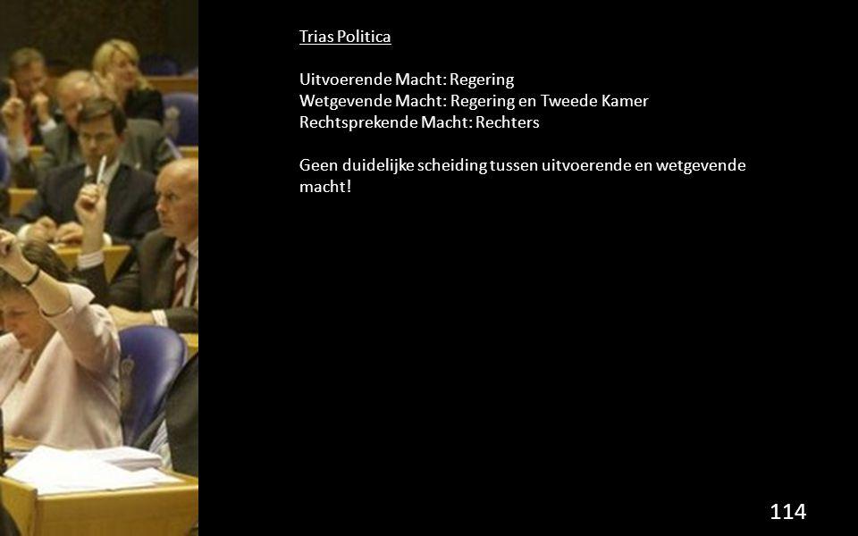 Trias Politica Uitvoerende Macht: Regering Wetgevende Macht: Regering en Tweede Kamer Rechtsprekende Macht: Rechters Geen duidelijke scheiding tussen uitvoerende en wetgevende macht.