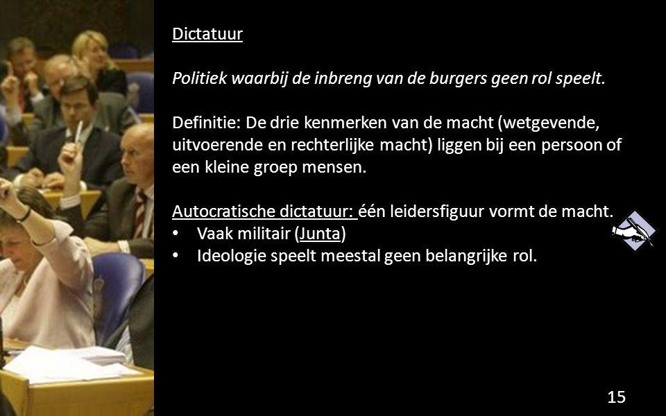Dictatuur Politiek waarbij de inbreng van de burgers geen rol speelt. Definitie: De drie kenmerken van de macht (wetgevende, uitvoerende en rechterlij