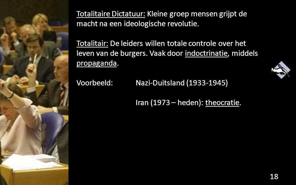 Totalitaire Dictatuur: Kleine groep mensen grijpt de macht na een ideologische revolutie. Totalitair: De leiders willen totale controle over het leven