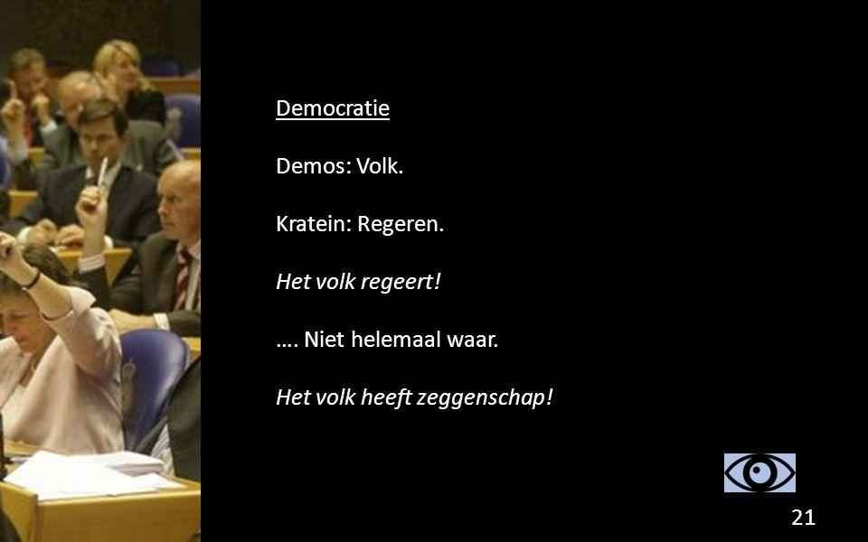 Democratie Demos: Volk. Kratein: Regeren. Het volk regeert! …. Niet helemaal waar. Het volk heeft zeggenschap! 21