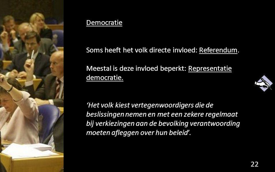 Democratie Soms heeft het volk directe invloed: Referendum. Meestal is deze invloed beperkt: Representatie democratie. 'Het volk kiest vertegenwoordig