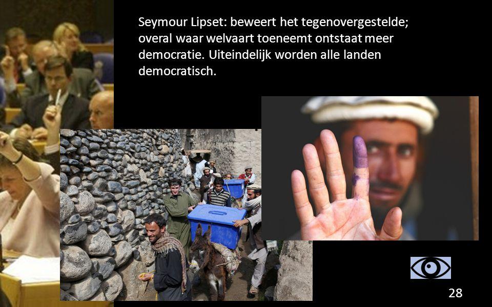 Seymour Lipset: beweert het tegenovergestelde; overal waar welvaart toeneemt ontstaat meer democratie. Uiteindelijk worden alle landen democratisch. 2