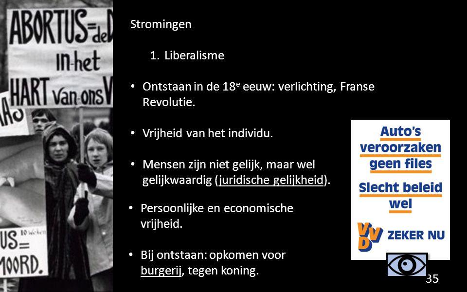 Stromingen 1.Liberalisme Ontstaan in de 18 e eeuw: verlichting, Franse Revolutie. Vrijheid van het individu. Mensen zijn niet gelijk, maar wel gelijkw