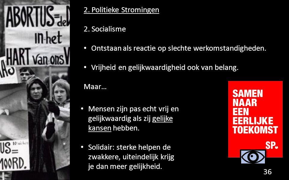 2. Politieke Stromingen 2. Socialisme Ontstaan als reactie op slechte werkomstandigheden. Vrijheid en gelijkwaardigheid ook van belang. Maar… 36 Mense