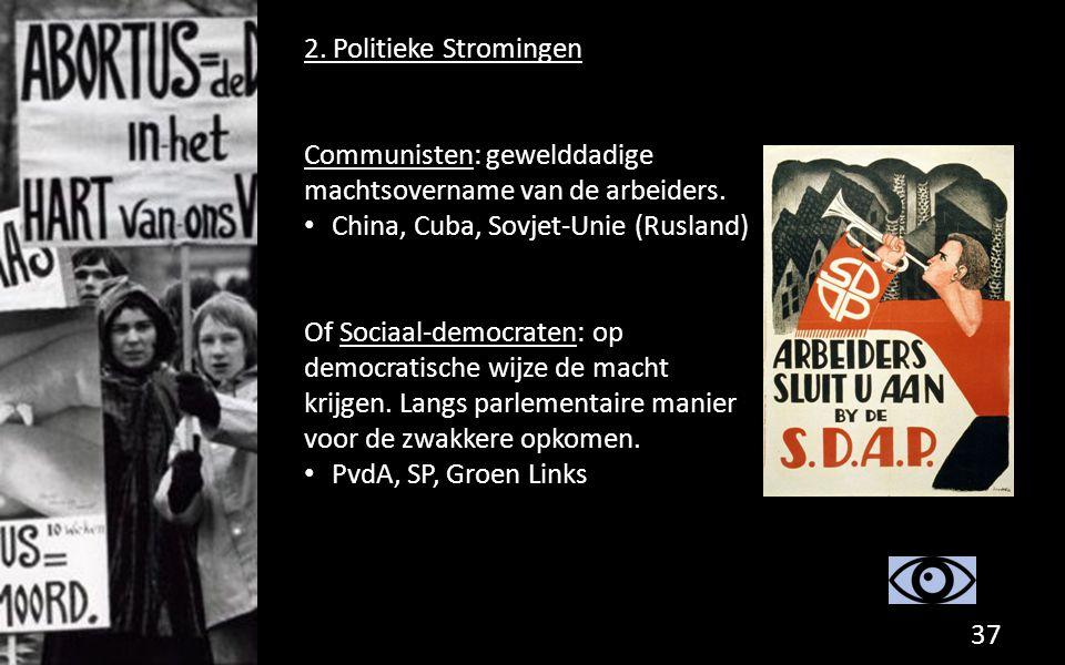 2. Politieke Stromingen Communisten: gewelddadige machtsovername van de arbeiders. China, Cuba, Sovjet-Unie (Rusland) Of Sociaal-democraten: op democr