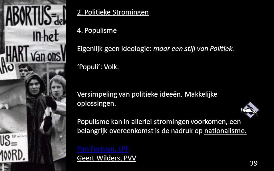 2. Politieke Stromingen 4. Populisme Eigenlijk geen ideologie: maar een stijl van Politiek. 'Populi': Volk. Versimpeling van politieke ideeën. Makkeli