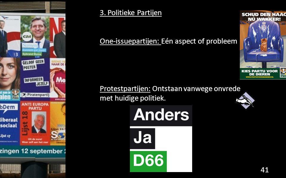3. Politieke Partijen One-issuepartijen: Eén aspect of probleem Protestpartijen: Ontstaan vanwege onvrede met huidige politiek. 41