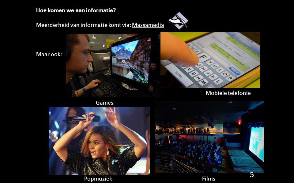 Hoe komen we aan informatie? Meerderheid van informatie komt via: Massamedia Maar ook: Games Mobiele telefonie FilmsPopmuziek 5