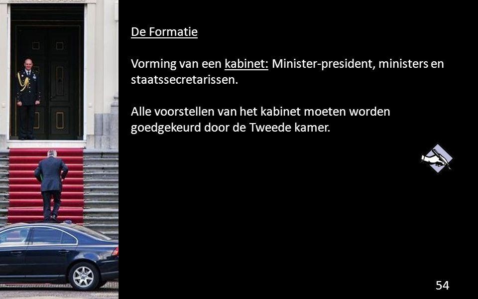 De Formatie Vorming van een kabinet: Minister-president, ministers en staatssecretarissen. Alle voorstellen van het kabinet moeten worden goedgekeurd